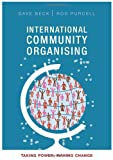 International Community Organising : Taking Power, Making Change, Beck, Dave  and Purcell, Rod, 1847429769
