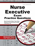 By Nurse Executive Exam Secrets Test Prep Team Nurse Executive Exam Practice Questions: Nurse Executive Practice Tests & Exam Review for the Nurse [Paperback]