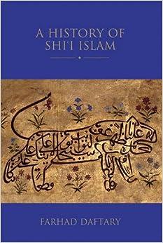 A History of Shi'i Islam (The Institute of Ismaili Studies Shi'i Heritage)
