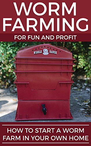 Worm Farming For Fun And Profit: How To Start A Worm Farm In Your Own Home by [Carson, Riley]