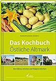 Das Kochbuch Östliche Altmark: Von Kühen, Kirchen und Klapperstörchen