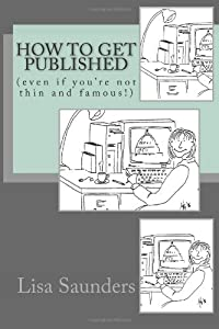 How to Get Published: (even if you're not thin and famous!)
