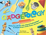 img - for Gadgetology: Kitchen Fun with Your Kids, Using 35 Cooking Gadgets for Simple Recipes, Crafts, Games, and Experiments by Pam Abrams (2007-03-15) book / textbook / text book