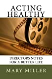 ACTING HEALTHY Directors Notes for a Better Life