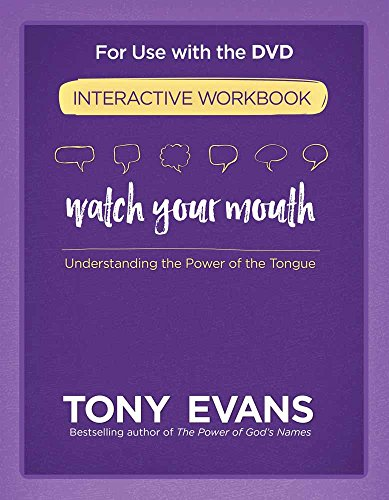 Watch Your Mouth Interactive Workbook: Understanding the Power of the Tongue