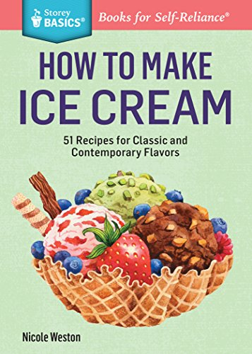 How to Make Ice Cream: 51 Recipes for Leading and Contemporary Flavors. A Storey BASICS® Title