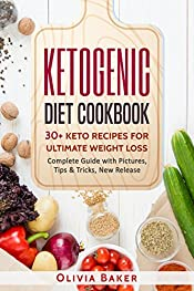 KETOGENIC DIET COOKBOOK, 30 + Keto Recipes For Ultimate Weight Loss:  New Release, Ketogenic, Diet, Keto, Recipes, Beginners, Cleanse, Cookbook, High-Fat, Cooking, Plans, Guide, Meals, Meal