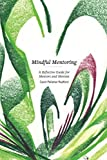 Mindful Mentoring: A Reflective Guide for Mentors and Mentees