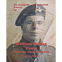 An Analysis of Selected Poetry by William Butler Yeats between 1918 and 1928 (William Butler Yeats and Honor Bright Book 2)