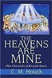 The Heavens Are Mine, C. M. Houck, 0595256570