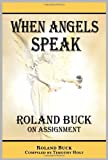 img - for When Angels Speak: Roland Buck on the Power of the Blood of Jesus book / textbook / text book
