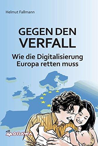 Gegen den Verfall: Wie die Digitalisierung Europa retten muss