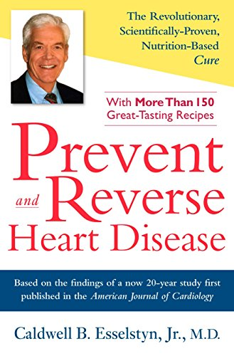 Prevent and Reverse Heart Disease: The Revolutionary, Scientifically Proven, Nutrition-Based Cure