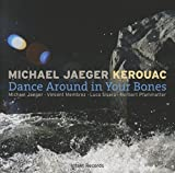 Dance Around In Your Bones by Michael Jaeger Kerouac