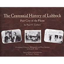 The Centennial History of Lubbock Hub City of the Plains