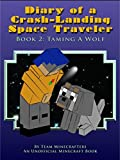 Download Diary Of A Crash-Landing Space Traveler Book 2: Taming A Wolf, An Unofficial Minecraft Book (Minecraft Inspired Adventure Series) in PDF ePUB Free Online