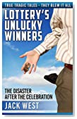 "LOTTERY'S UNLUCKY WINNERS: THE DISASTER AFTER THE CELEBRATION: ""True Tragic Tales - They Blew It All"""