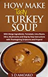 YOU'LL NEVER EAT SOUP FROM A TIN AGAIN!Does your family enjoy tasty turkey soup?Would you like to be able to make it to their satisfaction every time?Now you can, with How to Make Tasty Turkey Soup, a great cook which will see you making deli...