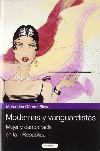 Modernas y vanguardistas / Modern and avant garde: Mujer Y Democracia En La II Republica / Women and Democracy in the Se