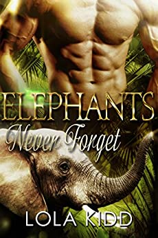 Elephants Never Forget: BBW Shapeshifter Romance (Safari Shifters Book 3) by [Kidd, Lola]