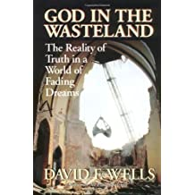 God in the Wasteland: The Reality of Truth in a World ofFading Dreams