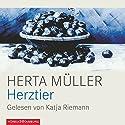 Herztier Hörbuch von Herta Müller Gesprochen von: Katja Riemann
