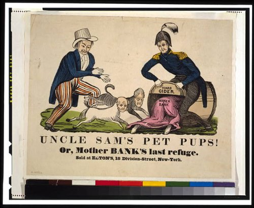 HistoricalFindings Photo: Uncle Sam's pet pups! Or,Mother Bank's Last Refuge,1840,Andrew Jackson,Harrison