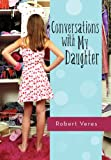 Conversations with My Daughter, Robert Veres, 1462083757