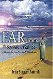 Far from the Shores of Galilee, John Parrish, 0595376924