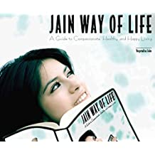 Jain Way of Life: A Guide to Compassionate, Healthy, and Happy Living