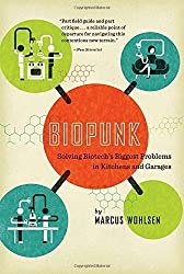 Biopunk: Solving Biotech's Biggest Problems in Kitchens and Garages by Marcus Wohlsen (2012-07-31)