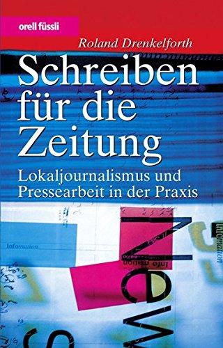 Schreiben für die Zeitung: Lokaljournalismus und Pressearbeit in der Praxis