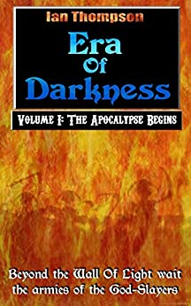 Era Of Darkness: Volume I: The Apocalypse Begins (English Edition) por [Thompson, Ian]