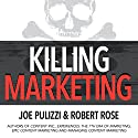 Killing Marketing: How Innovative Businesses Are Turning Marketing Cost into Profit Audiobook by Robert Rose, Joe Pulizzi Narrated by Robert Rose, Joe Pulizzi