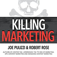 Killing Marketing: How Innovative Businesses Are Turning Marketing Cost into Profit Audiobook by Joe Pulizzi, Robert Rose Narrated by Joe Pulizzi, Robert Rose