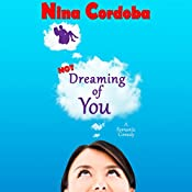 Not Dreaming of You: Dreaming Series Romantic Comedy, Book 1 | Nina Cordoba