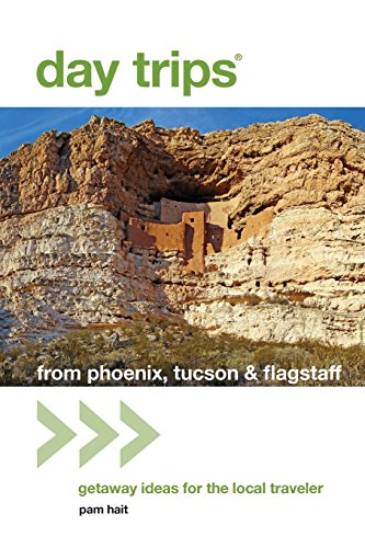 Day Trips® from Phoenix, Tucson & Flagstaff, 12th: Getaway Ideas for the Local Traveler (Day Trips Series)