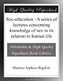 img - for Sex-education - A series of lectures concerning knowledge of sex in its relation to human life book / textbook / text book