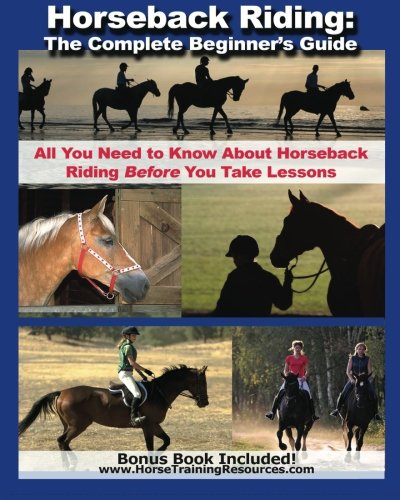 Horseback Riding: The Complete Beginner's Guide - All You Need To Know...