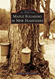 Maple Sugaring in New Hampshire (NH) (Images of America)