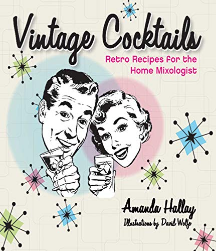 Vintage Cocktails: Retro Recipes for the Home Mixologist