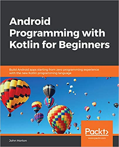 Android Programming with Kotlin for Beginners: Build Android