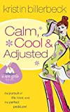 Front cover for the book Calm, Cool & Adjusted by Kristin Billerbeck