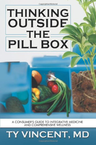 Thinking Outside the Pill Box: A Consumer's Guide to Integrative Medicine and Comprehensive Wellness
