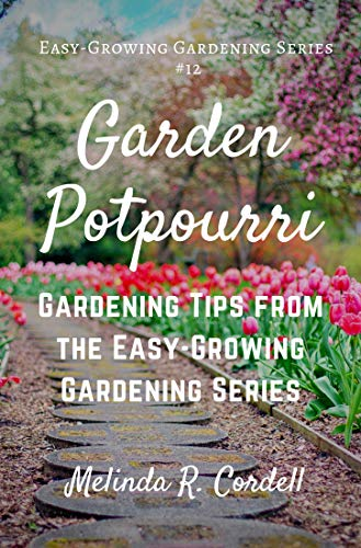 Garden Potpourri: Gardening Tips from the Easy-Growing Gardening Series by [Cordell, Melinda R.]