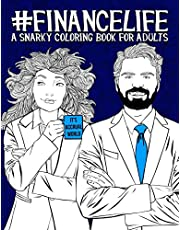 Finance Life: A Snarky Coloring Book for Adults: 50 Funny Colouring Pages for Financial Analysts, Investment Bankers, Financial Planners & Advisors, CFPs and Finance Majors for Stress Relief & Relaxation
