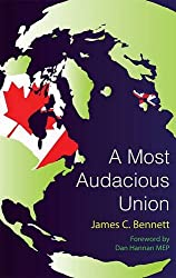 Most Audacious Union: How Britain, Canada, Australia, and New Zealand Can Work Together to Make Themselves a More Prosperous, More Secure, and More Independent Major Power in the Twenty-First Century