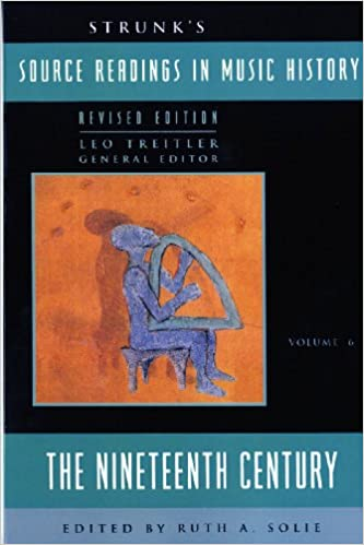 Strunk's Source Readings in Music History: The Nineteenth Century (Revised Edition)  (Vol. 6) (Source Readings Vol. 6)