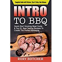 Intro to BBQ: Quick-Start Smoking Meat Guide & Top 25  Best Tasting Recipes To Create The Perfect Barbeque (Rory's Meat Kitchen)