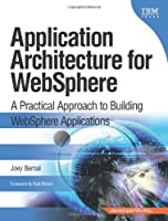 Application Architecture for WebSphere: A Practical Approach to Building WebSphere Applications Front Cover
